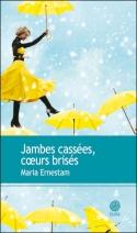 [Ernestam, Maria] Jambes cassées, coeurs brisés Liv-2011
