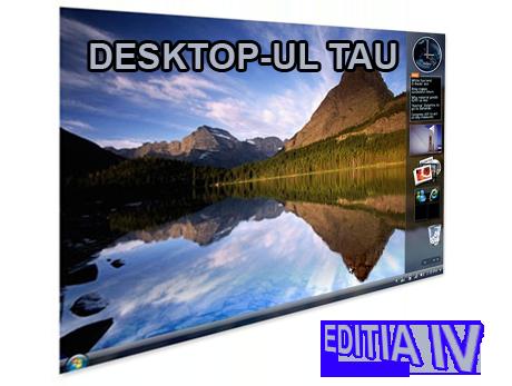 Desktop-ul Tau - Editia IV Window10