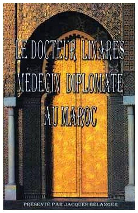 BELANGER Jacques : Le docteur Linarès, médecin diplomate au MAROC. A_a_be10