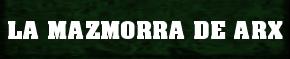 LA MAZMORRA DE ARX: FORO DE PREGUNTAS Y TODO SOBRE ARX!