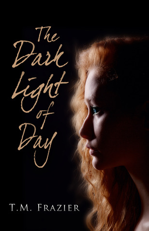 The Dark Light of Day de T.M Frazier 18278110
