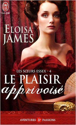 Les soeurs Essex, Tome 4 : Le plaisir apprivoisé d'Eloisa James Plaisi10