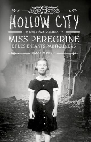 MISS PEREGRINE ET LES ENFANTS PARTICULIERS (Tome 2) HOLLOW CITY de Ransom Riggs Couv8010