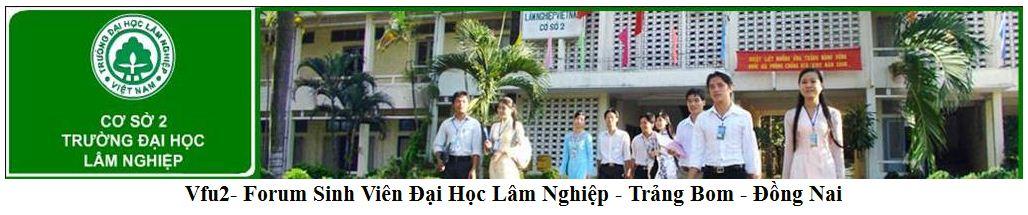 Vfu2- Forum Sinh Viên Đại Học Lâm Nghiệp - Trảng Bom - Đồng Nai