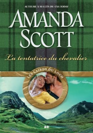 Les lairds du Loch _ tome 2 : la tentatrice du chevalier de Amanda Scott L9782811