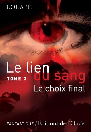 LE LIEN DU SANG (TOME 03) LE CHOIX FINAL de Lola T 66413_12