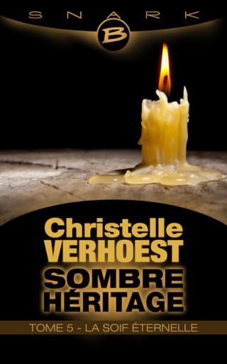 VERHOEST Christelle - Sombre Héritage - Tome 5 : La Soif éternelle 97910210