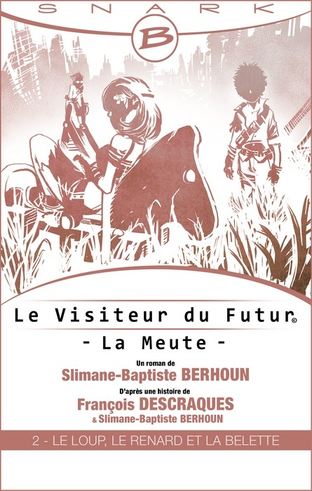 BERHOUN Slimane-Baptiste & DESCRAQUES François - LES VISITEURS  DU FUTUR - LA MEUTE Tome 2 : Le Loup, le Renard et la Belette 1407-v10