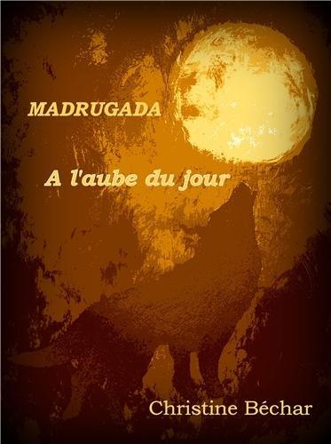 BÉCHAR Christine - MADRUGADA tome 1 : A l'aube du jour 51l4qd10