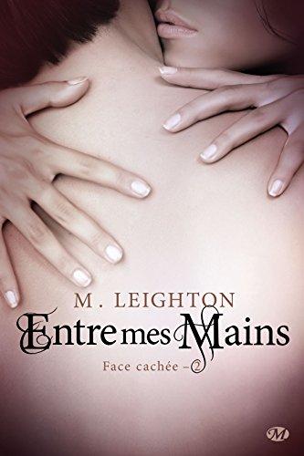 LEIGHTON M. - FACE CACHEE - Tome 2 : Entre Mes Mains Face-c10