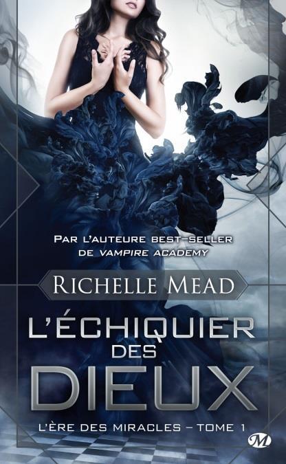 MEAD Richelle - L'ECHIQUIER DES DIEUX - Tome 1 : L'ère des miracles Mead10