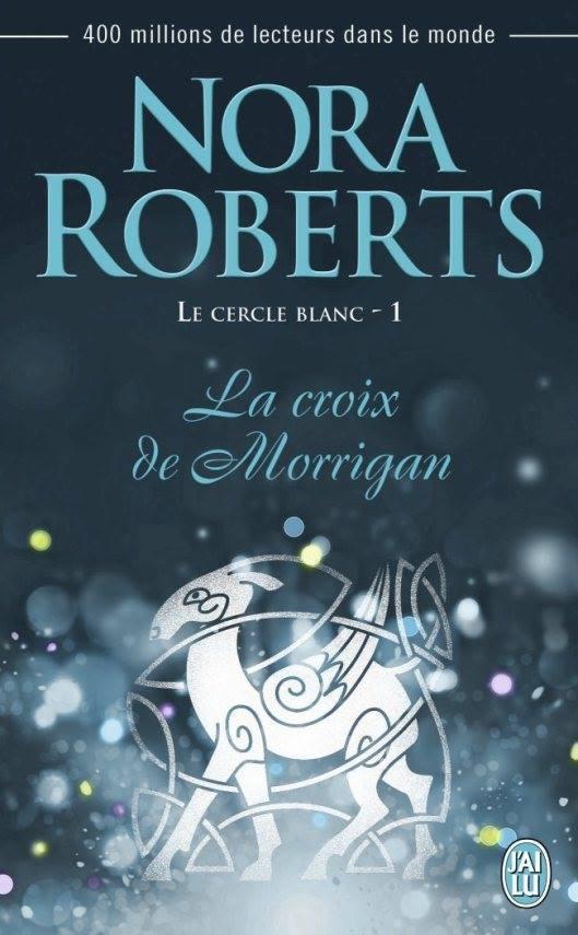 ROBERTS Nora - LE CERCLE BLANC - Tome 1 :  la croix des Morrigan Morrig10
