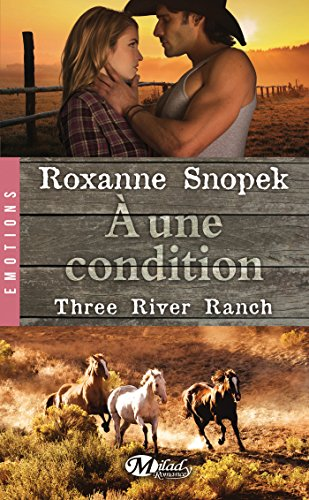 SNOPEK Roxanne - THREE RIVER RANCH - Tome 3 : A une condition Three-10