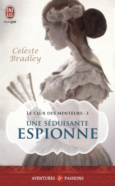 BRADLEY Céleste - LE CLUB DES MENTEURS - Tome 3 - Une Séduisante Espionne Une-se10