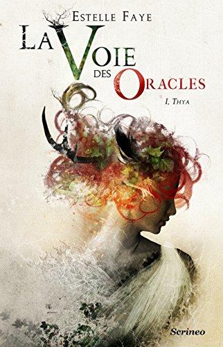 Faye Estelle - LA VOIE DES ORACLES - Tome 1 : Thya Voie10