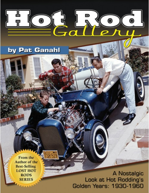 Hot Rod Gallery - A Nostalgic Look at Hot Rodding's Golden Years: 1930-1960 - Pat Ganahl 97816110