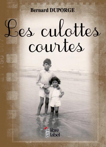 LES CULOTTES COURTES Mémoires de médocain de Bernard DUPORGE 97823610