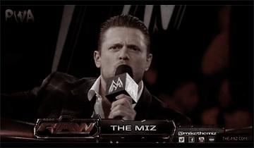 Because i'm the Miz, and i'm ... Awesome.  Miz_210