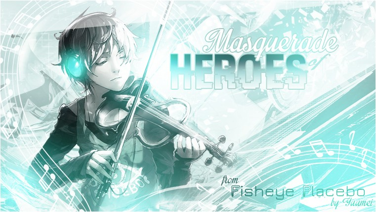 [MAD] Fisheye Placebo - Masquerade of Heroes Banniy10