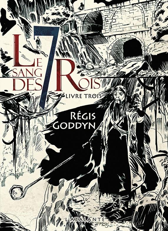 GODDYN Régis - Le sang des 7 rois - Livre Trois T310