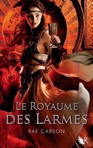 LA FILLE DE BRAISES ET DE RONCES (Tome 03) LE ROYAUME DES LARMES de Rae Carson La-tri10