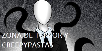 ZONA DE TERROR Y CREEPYPASTAS