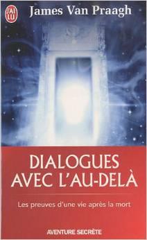 Dialogues avec l'au delà : les preuves d'une vie après la mort - James Van Praag Dailog10