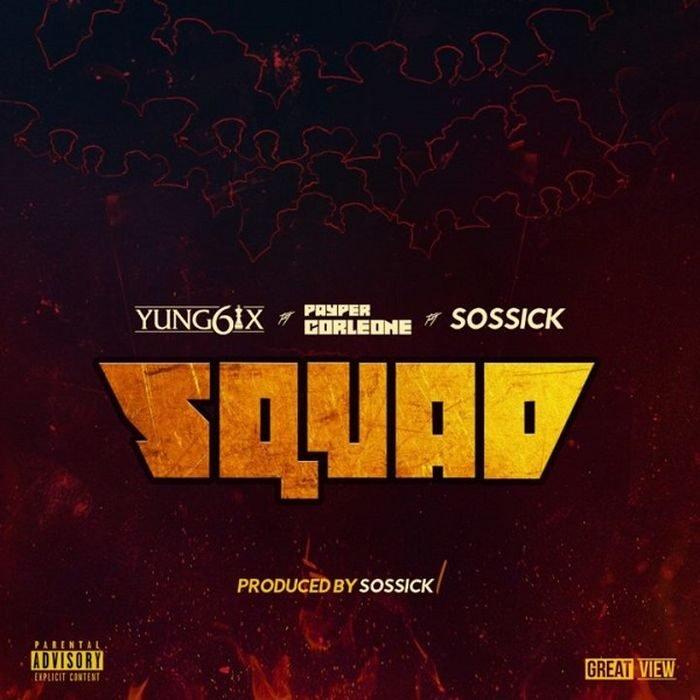 "Yung6ix – ""Squad"" Ft. Payper Corleone, Sossick | 9Jatechs Music Mp3 Yung6i10"