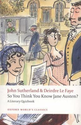 So you think you know Jane Austen ? (John Sutherland, Deirdre Le Faye) So-you10