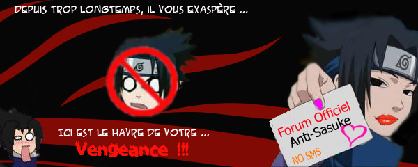 Forum officiel ANTI-SASUKE !!!