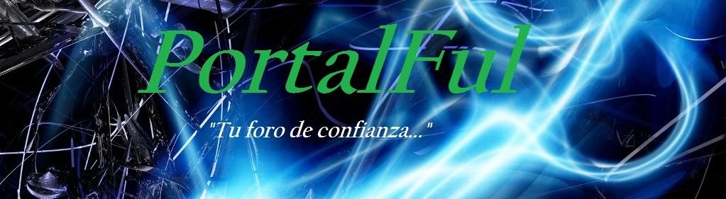 Bienvenido a PortalFul - Tu foro de confianza