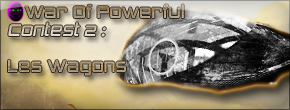 [Partenaire] Concours War of Powerfuls #2 : les Wagons Wagons11