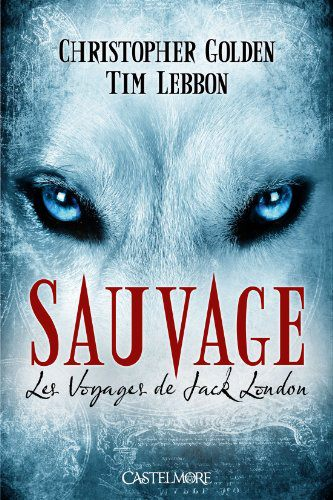 GOLDEN Christopher - LE VOYAGE DE JACK LONDON - Tome 1 : Sauvage  54318510