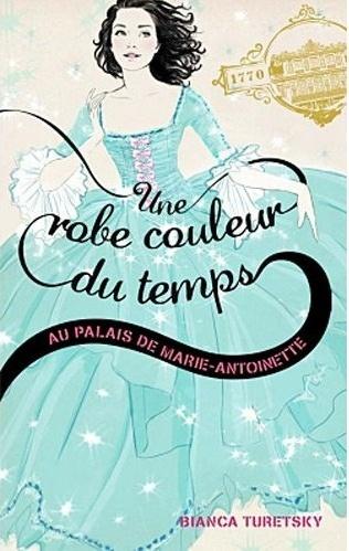 TURETSKY Bianca - UNE ROBE COULEUR DU TEMPS - Tome 2 : Au palais de Marie Antoinette Captur14