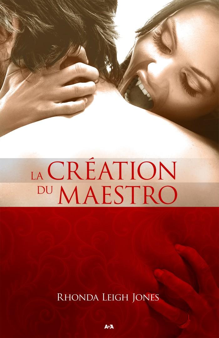 JONES Rhonda Leigh - LE MAESTRO - Tome 2 : La création du maestro  L9782812