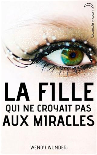LA FILLE QUI NE CROYAIT PAS AUX MIRACLES de Wendy Wunder 97820111