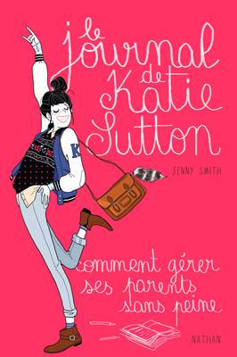 LE JOURNAL DE KATIE SUTTON (OU COMMENT GÉRER SES PARENTS SANS PEINE) de Jenny Smith 97820925