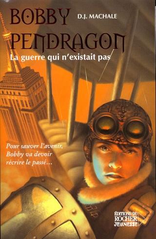 BOBBY PENDRAGON (Tome 03) LA GUERRE QUI N'EXISTAIT PAS de D.J. Machale 97822616