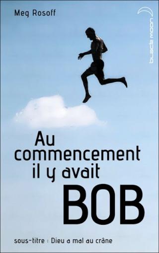 AU COMMENCEMENT IL Y AVAIT BOB - DIEU A MAL AU CRÂNE de Meg Rosoff Bob10