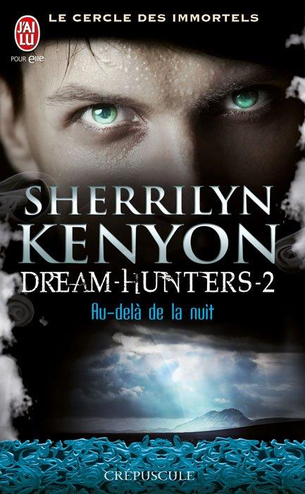 KENYON Sherrilyn - LE CERCLE DES IMMORTELS (DREAM HUNTERS) - Tome 2 : Au-delà de la Nuit Au_del10