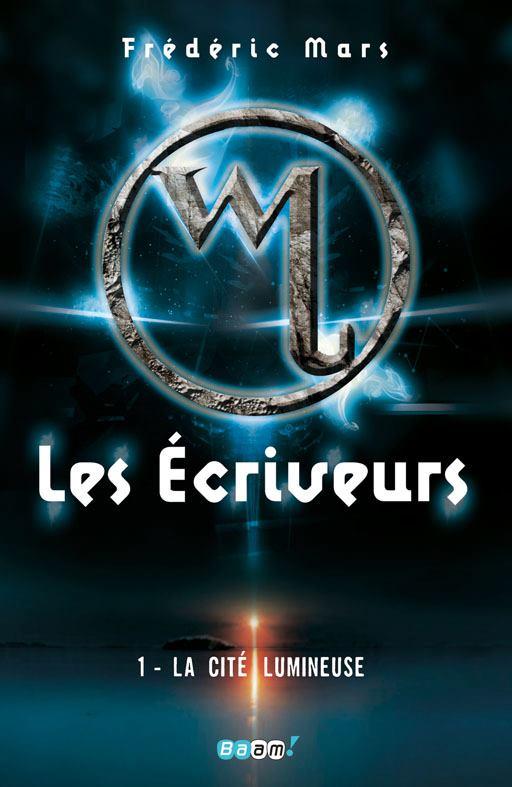 MARS Frédéric - LES ECRIVEURS - Tome 1 : La Cité lumineuse Ecrive10