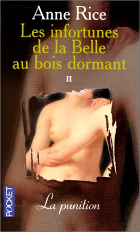 RICE Anne - LES INFORTUNES DE LA BELLE AU BOIS DORMANT - Tome 2 : La punition La_pun10