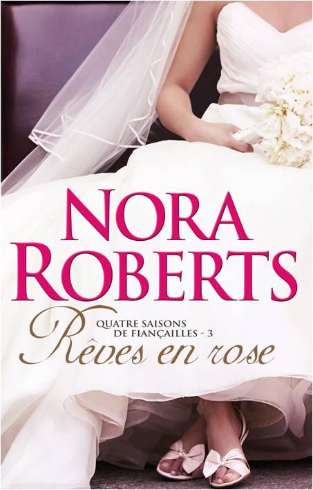 ROBERTS Nora - QUATRE SAISONS DE FIANCAILLES - Tome 3 : Rêves en rose Raves_12
