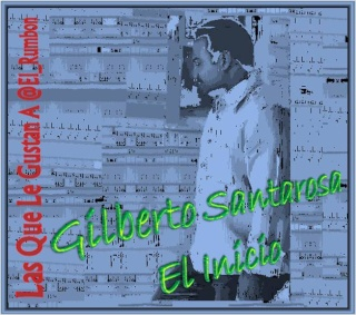 Gilberto Santarosa - EL INICIO Gsr_el10