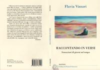 """di Flavia Vizzari : <br/> """"Raccontando in versi - sensazioni di giorni nel tempo"""""""