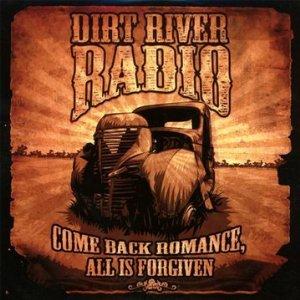 Dirt River Radio - Come Back Romance, All Is Forgiven (2012) 51jbi010