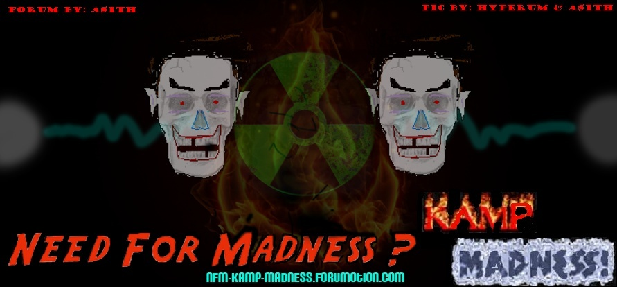 Need For Madness:--    KAMP MADNESS!!!!!