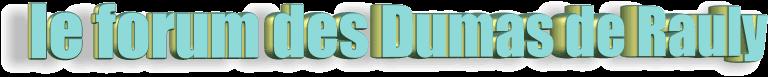 Le forum des Dumas de Rauly