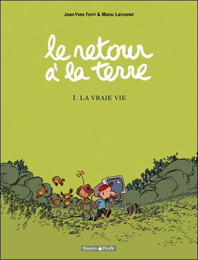 Le Retour à la terre - Tome 1: La vraie vie [Ferri, Jean-Yves & Larcenet, Manu] 97822015