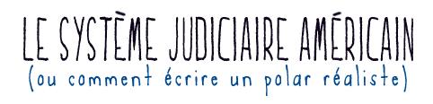 [Polar] Le système judiciaire américain Fiche_10